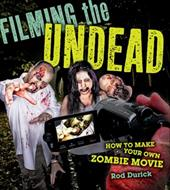 Filming the Undead: How to Make Your Own Zombie Movie