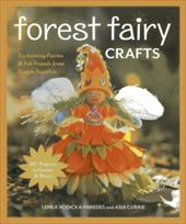 Forest Fairy Crafts: Enchanting Fairies & Felt Friends from Simple Supplies