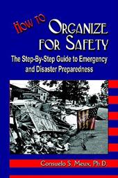 How to Organize for Safety: The Step-By-Step Guide to Emergency and Disaster Preparedness