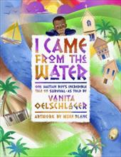 I Came from the Water: One Haitian Boy's Incredible Tale of Survival