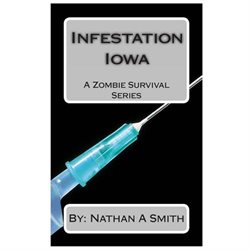 Infestation Iowa: A Zombie Survival Series