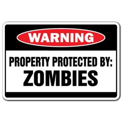 PROPERTY PROTECTED BY ZOMBIES Warning Sign gift funny humor monster villain dead