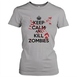 Womens Keep Calm And Kill Zombies T Shirt Womens Zombie Shirt Undead Tee