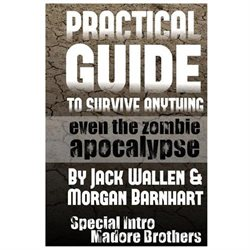Practical Guide to Survive Anything: Even the Zombie Apocalypse